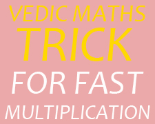 VEDIC MATHS TRICK FOR FAST multiplication, MATHS, VEDIC MATHS